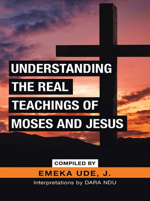 cover image of Understanding the Real Teachings of Moses and Jesus