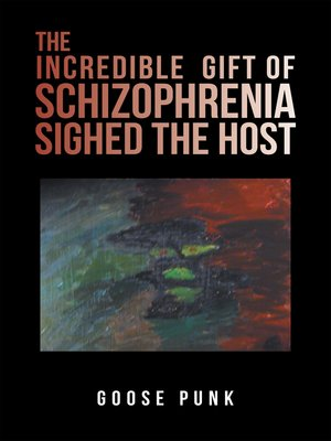 cover image of The Incredible Gift of Schizophrenia Sighed the Host