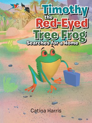 cover image of Timothy the Red-Eyed Tree Frog Searches for a Home