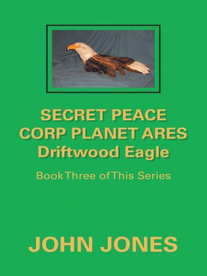 cover image of Secret Peace Corp Planet Ares Driftwood Eagle