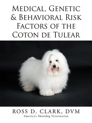 cover image of Medical, Genetic & Behavioral Risk Factors of the Coton De Tulear