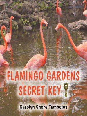 cover image of Flamingo Gardens Secret  Key