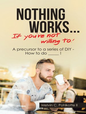 cover image of Nothing Works ...       If You're Not Willing To!