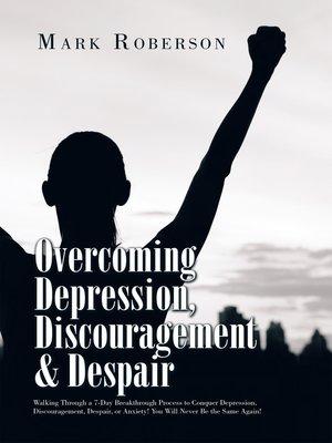 cover image of Overcoming Depression, Discouragement & Despair
