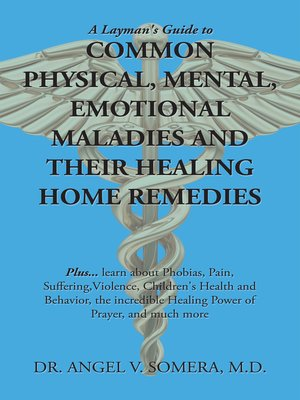 cover image of A Layman's Guide to Common Physical, Mental, Emotional Maladies and Their Healing Home Remedies