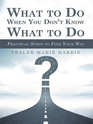 cover image of What to Do When You Don't Know What to Do