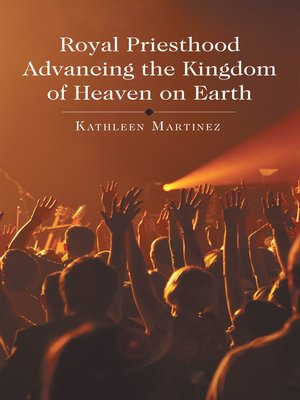 cover image of Royal Priesthood Advancing the Kingdom of Heaven on Earth