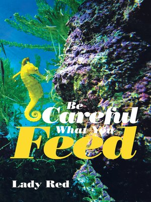 cover image of Be Careful What You Feed