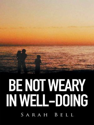 cover image of Be Not Weary in Well-Doing