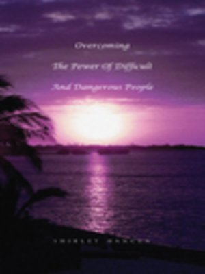 cover image of Overcoming the Power of Difficult and Dangerous People