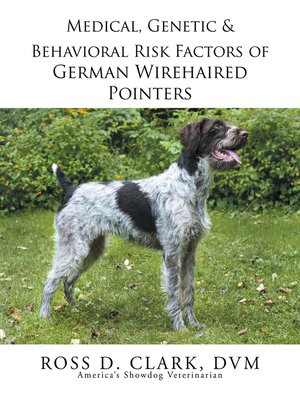 cover image of Medical, Genetic & Behavioral Risk Factors of German Wirehaired Pointers