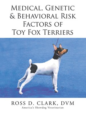 cover image of Medical, Genetic & Behavioral Risk Factors of Toy Fox Terriers