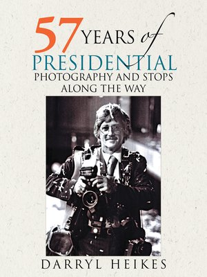 cover image of 57 Years of Presidential Photography and Stops Along the Way