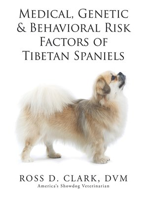 cover image of Medical, Genetic & Behavioral Risk Factors of Tibetan Spaniels