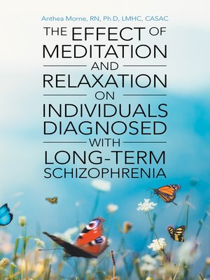cover image of The Effect of Meditation and Relaxation on Individuals Diagnosed with Long-Term Schizophrenia