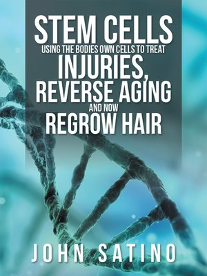 cover image of Stem Cells Using the Bodies Own Cells to Treat Injuries, Reverse Aging and Now Regrow Hair
