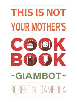 cover image of This Is Not Your Mother's Cookbook