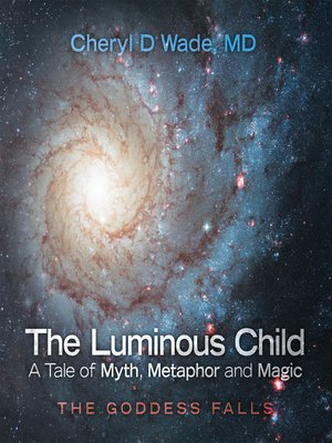 cover image of The Luminous Child—A Tale of Myth, Metaphor and Magic