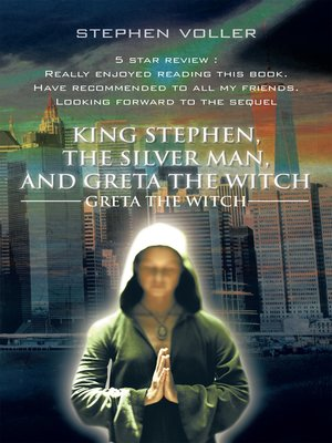 cover image of King Stephen, the Silver Man, and Greta the Witch