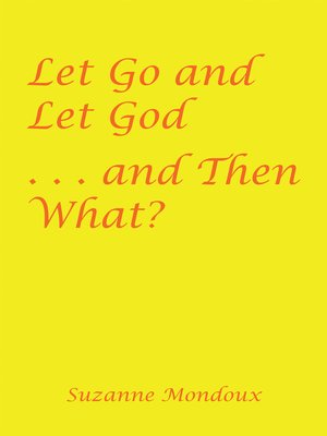 cover image of Let Go and Let God . . . and Then What?