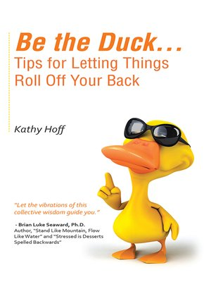 cover image of Be the Duck...Tips for Letting Things Roll off Your Back