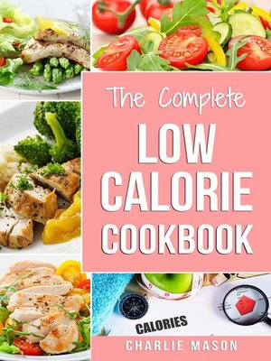 cover image of Low Calorie Cookbook Low Calories Recipes Diet Cookbook Diet Plan Weight Loss Easy Tasty Delicious Meals