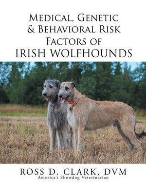 cover image of Medical, Genetic & Behavioral Risk Factors of Irish Wolfhounds