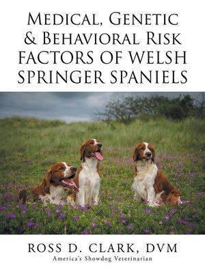 cover image of Medical, Genetic & Behavioral Risk Factors of Welsh Springer Spaniels