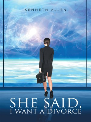 cover image of She Said,  I Want a Divorce