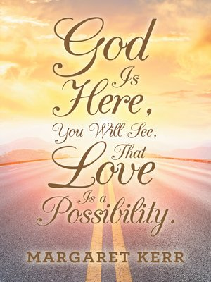 cover image of God Is Here, You Will See, That Love Is a Possibility.