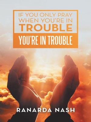 cover image of If You Only Pray When You'Re in Trouble You'Re in Trouble