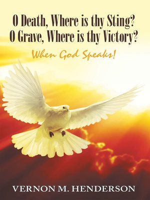 cover image of O Death, Where Is Thy Sting? O Grave, Where Is Thy Victory?