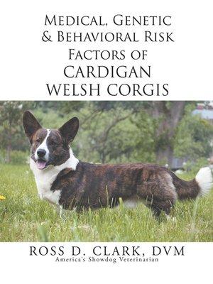 cover image of Medical, Genetic & Behavioral Risk Factors of Cardigan Welsh Corgis