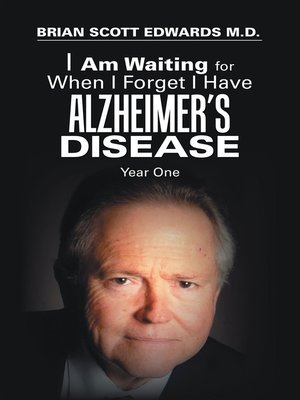 cover image of I Am Waiting for When I Forget I Have Alzheimer's Disease