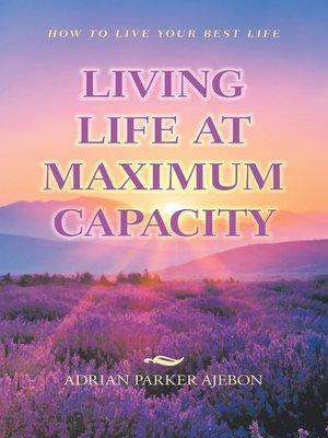 cover image of Living Life at Maximum Capacity