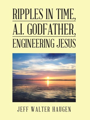 cover image of Ripples in Time, A.I. Godfather, Engineering Jesus