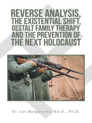 cover image of Reverse Analysis, the Existential Shift, Gestalt Family Therapy and the Prevention of the Next Holocaust