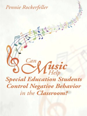 cover image of Can Music Help Special Education Students Control Negative Behavior in the Classroom?