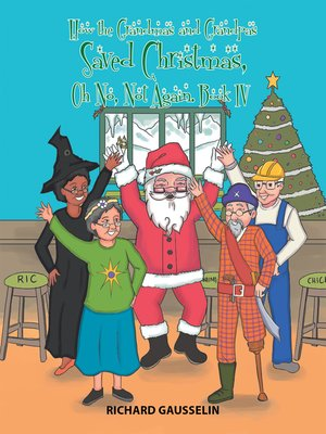 cover image of How the Grandmas and Grandpas Saved Christmas, Oh No, Not Again.