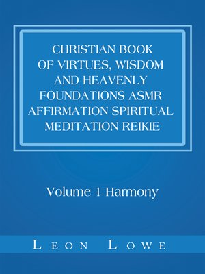 cover image of Christian Book of Virtues, Wisdom and Heavenly Foundations Asmr Affirmation Spiritual Meditation Reikie
