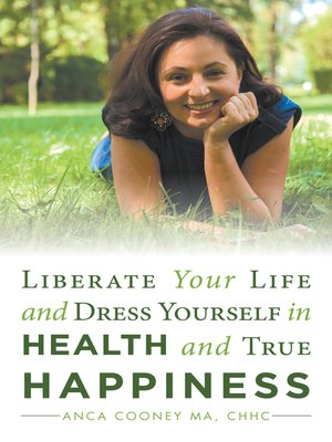 cover image of Liberate Your Life and Dress Yourself in Health and True Happiness