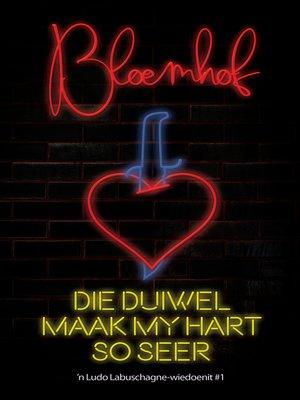 cover image of Die duiwel maak my hart so seer