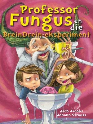 cover image of Professor Fungus en die BreinDrein-eksperiment
