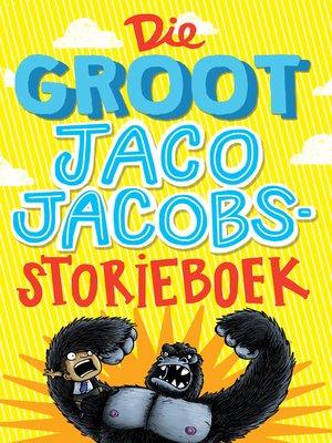cover image of Die groot Jaco Jacobs storieboek