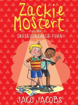 cover image of Zackie Mostert (18) en die skreeusnaakse plan