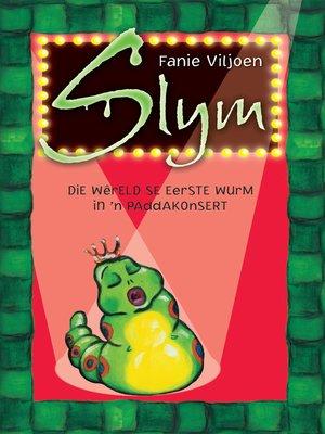 cover image of Slym: die wêreld se heel eerste wurm in 'n paddakonsert