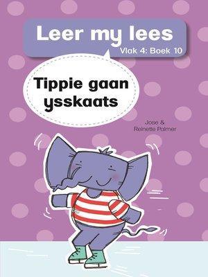 cover image of Leer my lees (Vlak 4) 10: Tippie gaan ysskaats