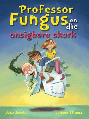 cover image of Prof Fungus(13) en die onsigbare skurk