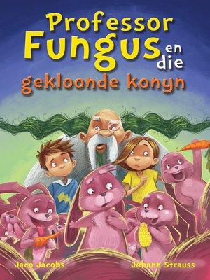 cover image of Prof Fungus(14) en die gekloonde konyn