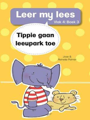 cover image of Leer my lees (Vlak 4) 3: Tippie gaan leeupark toe